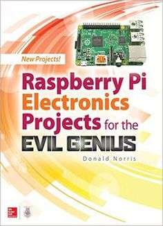 Raspberry Pi Electronics Projects For The Evil Genius (Tab) PDF