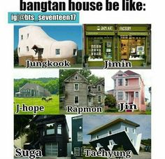 What Bts houses be like