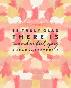 Be truly glad there