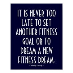 """""""It is never too late to set another #fitness goal or to dream a new fitness dream."""" ~ Felicity Luckey ~ #quote Customizable #Gym Poster 39"""