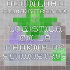 Download administracion y logistica en la cadena de suministros ebook pdf