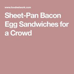 Sheet-Pan Bacon Egg Sandwiches for a Crowd
