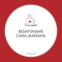 Vadeláminas - Diseño gráfico y láminas decorativas: Frase del día - Besayúname cada mañana Motivacional Quotes, Cute Quotes, All You Need Is Love, My Love, Frases Love, Mr Wonderful, Love Phrases, More Than Words, Spanish Quotes