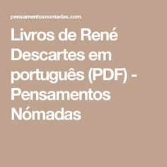 Livros de René Descartes em português (PDF) - Pensamentos Nómadas