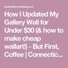 How I Updated My Gallery Wall for Under $30 (& how to make cheap wallart!) - But First, Coffee | Connecticut-Based Life & DIY Blog
