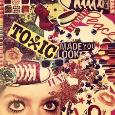 I like this magazine collage but I wouldn't have TOXIC on it.