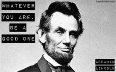 whatever you are life quotes quotes quote life wise famous quotes advice wisdom life lessons wise quotes abe lincoln