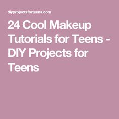 24 Cool Makeup Tutorials for Teens - DIY Projects for Teens