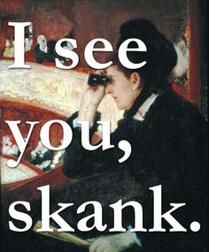 All skanking up the place with your skankiness.