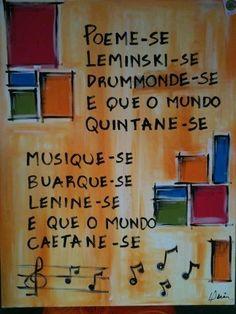 Poeme-se, Leminski-se, Drummonde-se e que o mundo Quintane-se! Musique-se, Buarque-se, Lenine-se e que o mundo Caetane-se! #livros #poesia