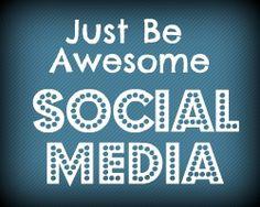 Just Be Awesome Social Media via @RyanHanley_Com