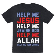 Help Me Jesus - Help me Jesus, help me Jewish god, help me Allah, help me Tom Cruise. Channel your inner Ricky Bobby and show that you will take all the help you can get with this funny red white and blue design.