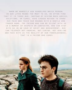 Their friendship, fictional as it may be, was always something I envied and treasured at the same time. I wanted to find this in a person, wanted to be a Hermione to a Harry because they have a pure loyalty for each other that goes further than mere friendship and exceeds that of family. They're the ideal of platonic yet all-consuming love.