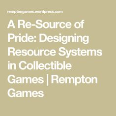 A Re-Source of Pride: Designing Resource Systems in Collectible Games | Rempton Games
