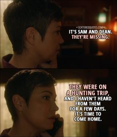 Quote from Supernatural 13x10 │  Jody Mills (on the phone with Claire): It's Sam and Dean. They're missing. They were on a hunting trip, and I haven't heard from them for a few days. It's time to come home. │ #Supernatural #Quotes