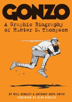 gonzo: a graphic biography of hunter s. thompson - will bingley & anthony hope-smith, 2011 [graphic novel review article]