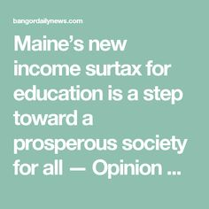 Maine's new income surtax for education is a step toward a prosperous society for all — Opinion — Bangor Daily News — BDN Maine