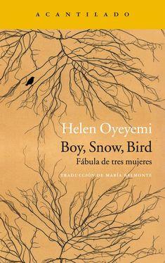 Boy, Snow, Bird : fábula de tres mujeres / Helen Oyeyemi http://fama.us.es/record=b2734776~S5*spi