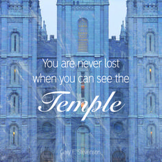 "Elder Gary E. Stevenson: ""You are never lost when you can see the temple."" #lds #quotes"