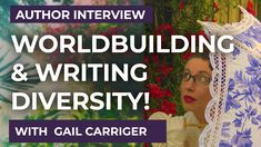 Gail Carriger - writing & worldbuilding advice from the Parasol Protecto...