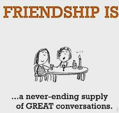 Friendship is a never-ending supply of great conversations