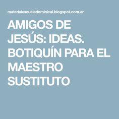 AMIGOS DE JESÚS: IDEAS. BOTIQUÍN PARA EL MAESTRO SUSTITUTO