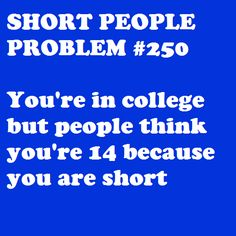 Short People Problem #250: I'm in college, stop hitting on me, 8th grader! o.O