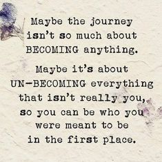 Becoming who you really are and unbecoming everything that isn't who you're meant to be. Coming into your true self. Self love and personal growth Quotable Quotes, Wisdom Quotes, True Quotes, Great Quotes, Quotes To Live By, Motivational Quotes, Inspirational Quotes, Happiness Quotes, Smile Quotes