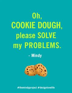 """Love Quotes : QUOTATION – Image : As the quote says – Description """"Oh, cookie dough, please solve my problems"""" – Mindy, The Mindy Project Annie Johnson Annie, The Mindy Project, Mindy Kaling, Love Life, Cookie Dough, Cool Words, Make Me Smile, Cookies Et Biscuits, Life Lessons"""