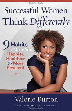 Successful Women Think Differently: 9 Habits to Make You Happier, Healthier, and More Resilient/Valorie Burton