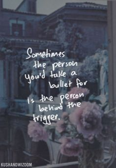 Sometimes, the person you'd take a bullet for is the person behind the trigger.