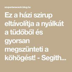 Ez a házi szirup eltávolítja a nyálkát a tüdőből és gyorsan megszünteti a köhögést! - Segithetek.blog.hu
