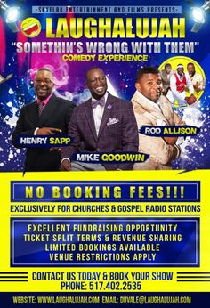 Skyelar Entertainment and Films presents  The Laughalujah Comedy Experience ft Henry Sapp, Mike Goodwin & Rod Allison! No Booking Fees!! Exclusively for Churches! Excellent Fundraising Opportunity with Ticket Split Terms.  Limited Booking Available. Contact Us Today & Book Your Show: 517-402-2535 duvale@laughalujah.com www.laughalujah.com