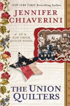 The Union Quilters: An Elm Creek Quilts Novel (Elm Creek Quilts #17) by Jennifer Chiaverini. The New York Times bestselling author of the Elm Creek Quilts series joins the Dutton list with a Civil War-era tale of love and sacrifice behind Union lines.