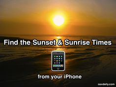 Get Sunset and Sunrise Times from iPhone: Hit the best waves, catch untracked powder, take photos in dramatic lighting, or be a romantic!