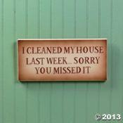 """I Cleaned My House Last Week"" Sign"