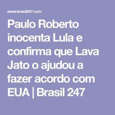 Paulo Roberto inocenta Lula e confirma que Lava Jato o ajudou a fazer acordo com EUA | Brasil 247