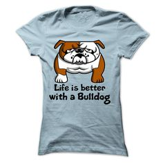 Life is better with a Bulldog...T-Shirt or Hoodie click to see here>> http://www.sunfrogshirts.com/Life-is-better-with-a-Bulldog--K01-1291-LightBlue-12540166-Ladies.html?3618