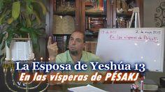 La Esposa de Yeshúa 13 -  En las vísperas de Pésakj