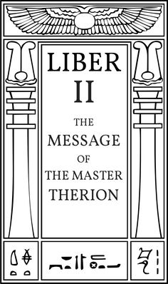 Liber II The Message of The Master Therion - Technical Libers of Thelema - The Libri of Aleister Crowley - Hermetic Library