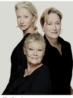 Judi Dench, Helen Mirren, and Meryl Streep killing it even more BECAUSE they are older.