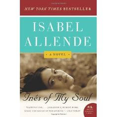 Ines of my Soul by Isabel Allende - I love her and am trying to read all of her books