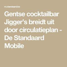 Gentse cocktailbar Jigger's breidt uit door circulatieplan - De Standaard Mobile