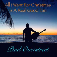 All I Want For Christmas Is A Real Good Tan | PaulOverstreet All I Want, Things I Want, Kenny Chesney, Christmas Projects, Paradise, Beach, Music, Musica, Musik