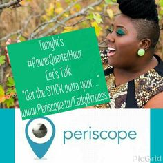 """Tonight's #PowerQuarterHour Let's Talk """"Get the STICK outta your...."""" I bet you wanna know! Tune in and get your business fix w #LadyBizness Follow Now at www.Periscope.tv/LadyBizness and get the alert when I go live. And.....in the meantime, share this graphic and tag a friend. Let's get to 200,000 hearts tonight! #GetInvolved in your success! 8:45 pm EST"""