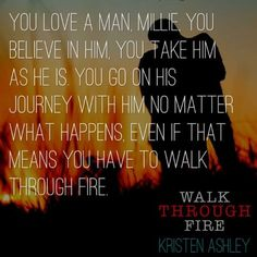 Walk Through Fire (Chaos, #4) by Kristen Ashley. Loved this book. Kristen knows how to write so it has my emotions all over the place.