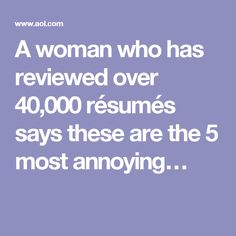 A woman who has reviewed over 40,000 résumés says these are the 5 most annoying…