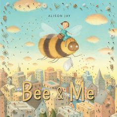In her picture book debut as both an author and an illustrator, Alison Jay brings us a memorable tale, Bee-&-Me: A Story About Friendship (Old Barn Books, April 7, 2016) sparked by a personal unexpected experience.  This story without words is a contemporary fable with a lasting message.