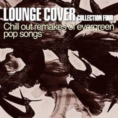 VA - Lounge Cover Collection Four: Chill Out Remakes of Evergreen Pop Songs (2012)