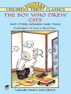 The Boy Who Drew Cats and Other Japanese Fairy Tales by Lafcadio Hearn  Talking tea kettles, a monstrous goblin-spider, miniature warriors, and other fanciful creatures abound in exotic tales brimming with warmth and whimsy. 11 excellently translated fables.